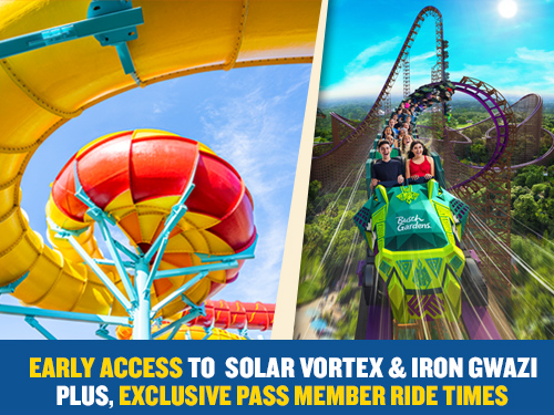Get Early Access to Solar Vortex & Iron Gwazi, plus, Exclusive Pass Member Ride Times when you buy a Two-Park Annual Pass.